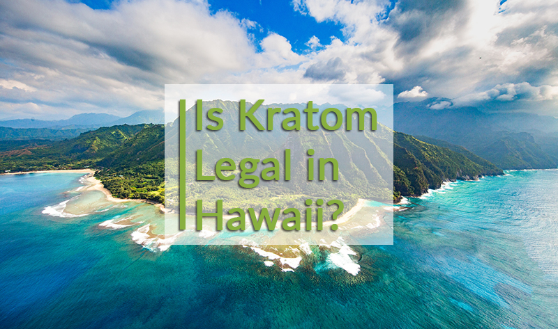 Is Kratom Legal in Hawaii