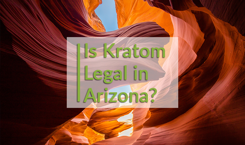 Is Kratom Legal in Arizona
